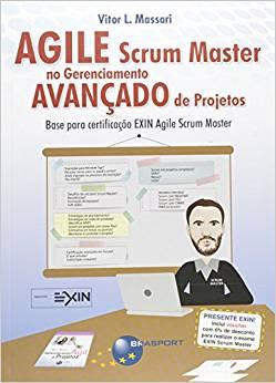 Agile Scrum Master no Gerenciamento Avançado de Projetos. Base para certificação Exin Agile Scrum Master livro capa - Decole sua carreira com 5 dicas de Livros de Gestão de Projetos de TI