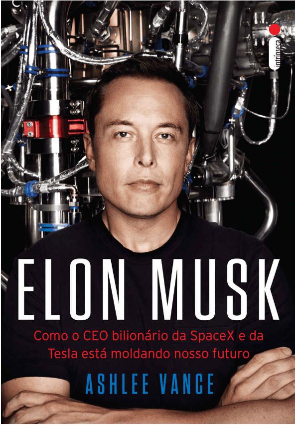 Elon Musk Como o CEO bilionário da SpaceX e da Tesla está moldando nosso futuro personalidades da tecnologia - 9 livros sobre os Grandes Nomes da Tecnologia para aprender sobre empreendedorismo e liderança
